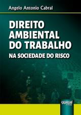 Capa do livro: Direito Ambiental do Trabalho na Sociedade do Risco, Angelo Antonio Cabral