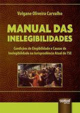 Capa do livro: Manual das Inelegibilidades - Condições de Elegibilidade e Causas de Inelegibilidade na Jurisprudência Atual do TSE, Volgane Oliveira Carvalho