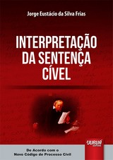 Capa do livro: Interpreta��o da Senten�a C�vel - De Acordo com o Novo C�digo de Processo Civil, Jorge Eust�cio da Silva Frias