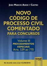 Capa do livro: Novo C�digo de Processo Civil Comentado para Concursos - Volume III - Procedimentos Especiais - Arts. 539 ao 770, De Acordo com a Lei 13.256/2016, Jo�o Marcos Adede y Castro