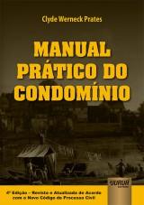 Capa do livro: Manual Pr�tico do Condom�nio, 4� Edi��o - Revista e Atualizada de Acordo com o Novo CPC, Clyde Werneck Prates