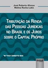Capa do livro: Tributação da Renda das Pessoas Jurídicas no Brasil e os Juros sobre o Capital Próprio - Coleção FGV Direito Rio, José Roberto Afonso e Melina Rocha Lukic