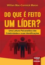 Capa do livro: Do Que é Feito um Líder? - Uma Leitura Psicanalítica das Coletividades e suas Identificações, Willian Mac-Cormick Maron