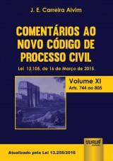 Capa do livro: Comentários ao Novo Código de Processo Civil - Lei 13.105, de 16 de Março de 2015 - Volume XI - Arts. 744 ao 805 - Atualizada pela Lei 13.256/2016, J. E. Carreira Alvim