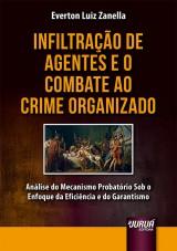 Capa do livro: Infiltração de Agentes e o Combate ao Crime Organizado - Análise do Mecanismo Probatório Sob o Enfoque da Eficiência e do Garantismo, Everton Luiz Zanella