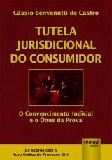 Capa do livro: Tutela Jurisdicional do Consumidor - O Convencimento Judicial e o Ônus da Prova - De Acordo com Novo CPC, Cássio Benvenutti de Castro