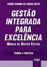 Capa do livro: Gestão Integrada para Excelência - Modelo de Gestão Efetiva - Teoria e Prática, Pedro Sabino de Farias Neto