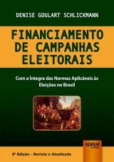 Capa do livro: Financiamento de Campanhas Eleitorais - Com a �ntegra das Normas Aplic�veis �s Elei��es no Brasil, 8� Edi��o - Revista e Atualizada, Denise Goulart Schlickmann