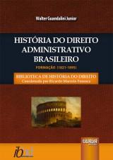 Capa do livro: História do Direito Administrativo Brasileiro - Formação (1821-1895), Walter Guandalini Junior