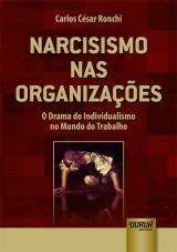 Capa do livro: Narcisismo nas Organizações - O Drama do Individualismo no Mundo do Trabalho, Carlos César Ronchi