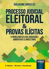 Capa do livro: Processo Judicial Eleitoral & Provas Ilícitas - A Problemática das Gravações Ambientais Clandestinas, Guilherme Barcelos
