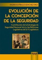 Capa do livro: Evoluci�n de la Concepci�n de la Seguridad - Contribuci�n de la Estrategia de Seguridad Nacional 2013 y las Reformas Legislativas de la X Legislatura, Ingrid Est�baliz S�nchez Diez