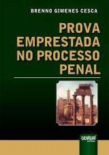 Capa do livro: Prova Emprestada no Processo Penal, Brenno Gimenes Cesca