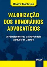Capa do livro: Valorização dos Honorários Advocatícios - O Fortalecimento da Advocacia Através da Gestão, Beatriz Machnick