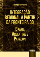 Capa do livro: Integração Regional a partir da Fronteira do Brasil, Argentina e Paraguai, Jayme Benvenuto