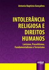 Capa do livro: Intolerância Religiosa e Direitos Humanos - Laicismo, Proselitismo, Fundamentalismo e Terrorismo, Antonio Baptista Gonçalves