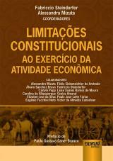 Capa do livro: Limita��es Constitucionais ao Exerc�cio da Atividade Econ�mica - Pref�cio de Paulo Gustavo Gonet Branco, Coordenadores: Fabriccio Steindorfer e Alessandra Mizuta