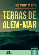 Capa do livro: Terras de Além-Mar - Semeando Livros, João Batista da Silva