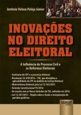 Capa do livro: Inovações no Direito Eleitoral - A Influência do Processo Civil e as Reformas Eleitorais, Antônio Veloso Peleja Júnior
