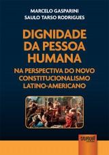 Capa do livro: Dignidade da Pessoa Humana na Perspectiva do Novo Constitucionalismo Latino-Americano, Marcelo Gasparini e Saulo Tarso Rodrigues