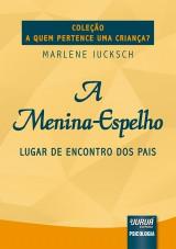 Capa do livro: Menina-Espelho, A - Lugar de Encontro dos Pais, Marlene Iucksch