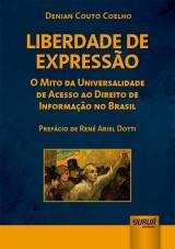 Capa do livro: Liberdade de Expressão - O Mito da Universalidade de Acesso ao Direito de Informação no Brasil - Prefácio de René Ariel Dotti, Denian Couto Coelho
