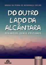 Capa do livro: Do Outro Lado da Alcântara - Devaneios Quase Póstumos - Semeando Livros, Bruna da Penha de Mendonça Coelho