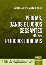 Capa do livro: Perdas, Danos e Lucros Cessantes em Per�cias Judiciais, 5� Edi��o - Revista e Atualizada de Acordo com o Novo CPC, Wilson Alberto Zappa Hoog