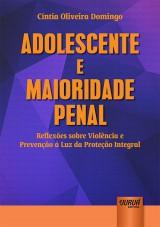 Capa do livro: Adolescente e Maioridade Penal - Reflexões sobre Violência e Prevenção à Luz da Proteção Integral, Cíntia Oliveira Domingo