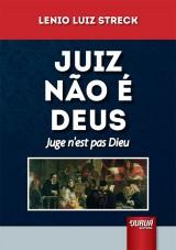 Capa do livro: Juiz Não é Deus - Juge n´est pas Dieu, Lenio Luiz Streck