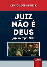 Capa do livro: Juiz N�o � Deus - Juge n�est pas Dieu, Lenio Luiz Streck