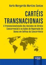 Capa do livro: Cartéis Transnacionais - A Transnacionalização das Decisões do Direito Concorrencial e as Ações de Reparação de Danos em Defesa da Concorrência, Karla Margarida Martins Santos