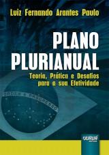 Capa do livro: Plano Plurianual - Teoria, Prática e Desafios para a sua Efetividade, Luiz Fernando Arantes Paulo