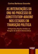 Capa do livro: Intervenções da ONU no Processo de Constitution-Making nos Estados em Transição Política, As - O Papel das Nações Unidas no Resgate da Ordem Democrática, Carina Barbosa Gouvêa