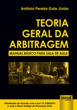 Capa do livro: Teoria Geral da Arbitragem - Manual Básico para Sala de Aula - Atualizado de Acordo com a Lei 13.129/2015 e com o Novo CPC, Antônio Pereira Gaio Júnior