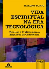 Capa do livro: Vida Espiritual na Era Tecnológica - Técnicas e Práticas para a Expansão da Consciência, Marcius Porto