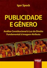 Capa do livro: Publicidade e Gênero - Análise Constitucional à Luz do Direito Fundamental à Imagem-Atributo, Igor Spock