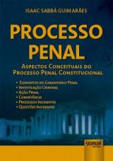 Capa do livro: Processo Penal - Aspectos Conceituais do Processo Penal Constitucional, Isaac Sabbá Guimarães