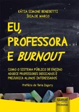 Capa do livro: Eu, Professora e Burnout, Kátia Simone Benedetti e Íria De Marco