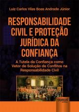 Capa do livro: Responsabilidade Civil e Proteção Jurídica da Confiança, Luiz Carlos Vilas Boas Andrade Júnior