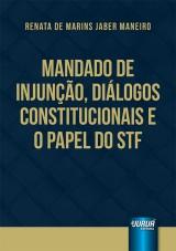 Capa do livro: Mandado de Injun��o, Di�logos Constitucionais e o Papel do STF, Renata de Marins Jaber Maneiro