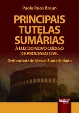 Capa do livro: Principais Tutelas Sum�rias � Luz do Novo C�digo de Processo Civil - Ordinariedade Versus Sumariedade, Paola Roos Braun