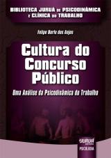 Capa do livro: Cultura do Concurso Público - Uma Análise da Psicodinâmica do Trabalho - Biblioteca Juruá de Psicodinâmica e Clínica do Trabalho, Felipe Burle dos Anjos