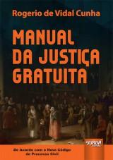Capa do livro: Manual da Justiça Gratuita - De Acordo com o Novo CPC, Rogerio de Vidal Cunha