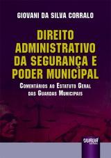 Capa do livro: Direito Administrativo da Segurança e Poder Municipal - Comentários ao Estatuto Geral das Guardas Municipais, Giovani da Silva Corralo