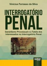Capa do livro: Interrogatório Penal - Garantismo Processual e a Tutela dos Interessados no Interrogatório Penal, Vinicius Ferrasso da Silva