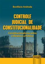 Capa do livro: Controle Judicial de Constitucionalidade - Constitucionalismo entre o Direito e a Política, Bonifácio Andrada