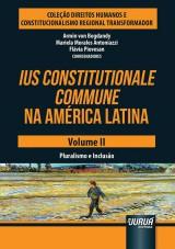 Capa do livro: Ius Constitutionale Commune na América Latina - Volume II - Pluralismo e Inclusão, Coordenadores: Armin Von Bogdandy, Mariela Morales Antoniazzi e Flávia Piovesan