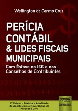 Capa do livro: Perícia Contábil & Lides Fiscais Municipais - Com Ênfase no ISS e nos Conselhos de Contribuintes, Wellington do Carmo Cruz