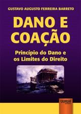 Capa do livro: Dano e Coação - Princípio do Dano e os Limites do Direito, Gustavo Augusto Ferreira Barreto